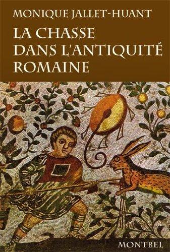 La chasse dans l'Antiquité romaine par Monique Jallet-Huant