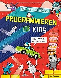 Programmieren für Kids: 20 Spiele mit ScratchTM