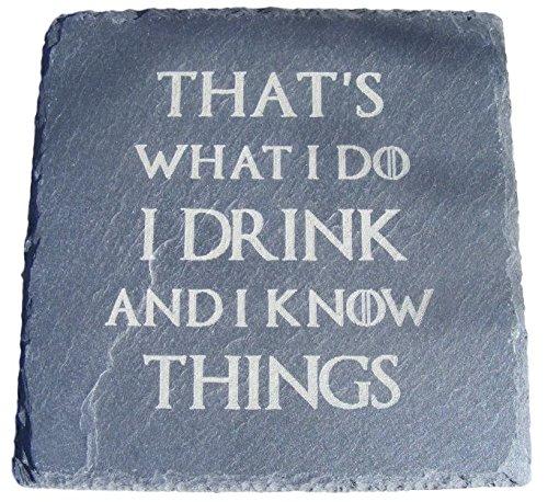 Slate Game of Thrones inspiriert Untersetzer Getränke Matte Gravur Neuheit Geschenk zum Geburtstag Hochzeit Haus Erwärmung Geschenk Laser Gravur I Drink und I KNOW Things, Schiefer, 1 Stück