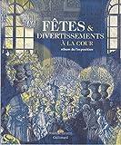 Fêtes & divertissements à la cour - Album de l'exposition - Gallimard - 05/12/2016
