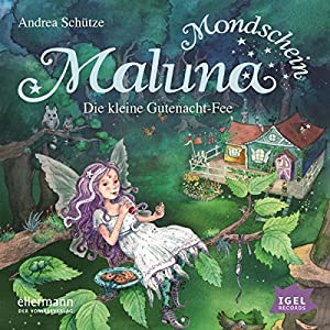 Die kleine Gutenacht-Fee: Maluna Mondschein