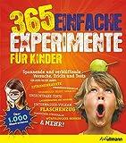 365 einfache Experimente für Kinder - -