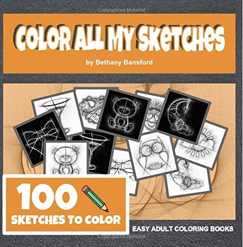 color-all-my-sketches-the-color-my-sketches-complete-collection-adult-coloring-sketch-book-volume-1
