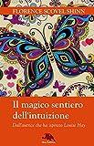 Il magico sentiero dell'intuizione: (Dall'autrice che ha ispirato Louise Hay) (Lux vita)