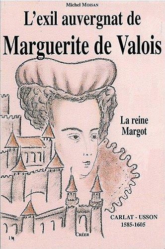 L'Exil Auvergnat de Marguerite de Valois par Moisan Michel
