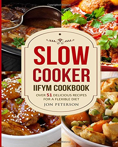 Read book slow cooker iifym cookbook over 51 delicious recipes for read book slow cooker iifym cookbook over 51 delicious recipes for flexible diet book online forumfinder Choice Image