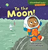 To the Moon! (Cloverleaf Books Space Adventures)
