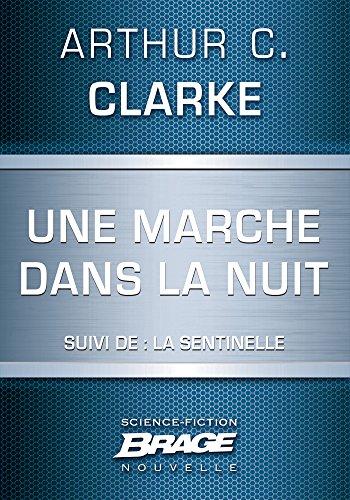 Une marche dans la nuit (suivi de) La Sentinelle par Arthur C. Clarke