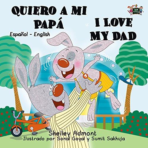 Quiero a mi Papá I Love My Dad  (Spanish English Bilingual Collection) por Shelley Admont