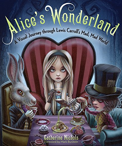 Alice's Wonderland: A Visual Journey through Lewis Carroll's Mad and Incredible World por Katherine Nichols