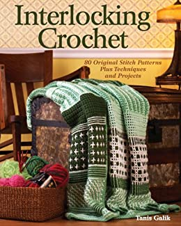 Interlocking Crochet 80 Original Stitch Patterns Plus Techniques