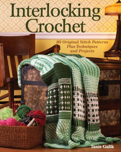 Interlocking Crochet: Techniques, Stitch Patterns and Projects