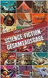 Science-Fiction-Gesamtausgabe: Sämtliche Science-Fiction-Romane in chronologischer Reihenfolge