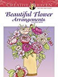 Creative Haven Beautiful Flower Arrangements Coloring Book (Creative Haven Coloring Books)
