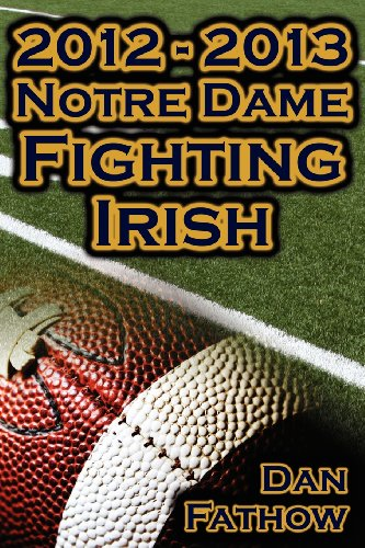 2012 - 2013 Undefeated Notre Dame Fighting Irish - Beating All Odds, The Road to the BCS Championship Game, & A College Football Legacy