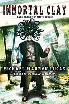 Immortal Clay (A Science Fiction Alien Invasion Novel) (English Edition) di [Lucas, Michael Warren]