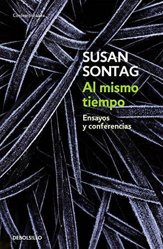 Al mismo tiempo: Ensayos y conferencias (CONTEMPORANEA) por Susan Sontag