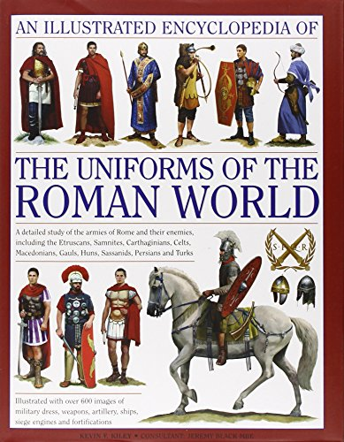 An Illustrated Encyclopedia of the Uniforms of the Roman World Usa Uniform