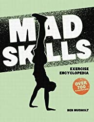 Mad Skills Exercise Encyclopedia: The World's Largest Illustrated Exercise Encyclopedia by Ben Musholt (2013-10-02)