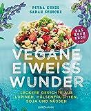 Vegane Eiweißwunder - Das Kochbuch: Leckere Gerichte aus Lupinen, Hülsenfrüchten, Soja und Nüssen