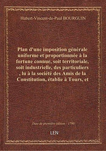 Plan d'une imposition gnrale uniforme et proportionne  la fortune connue, soit territoriale, soi