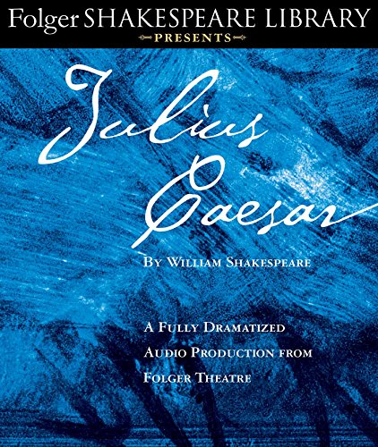 Julius Caesar: A Fully-Dramatized Audio Production from Folger Theatre (Folger Shakespeare Library Presents)