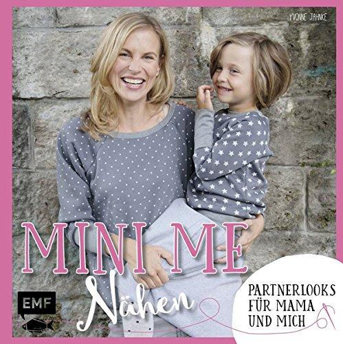Mini-Me Nähen: Partnerlooks für Mama und mich (Mini-Me: mein kleiner Doppelgänger) (Lust Kind Kleidung)