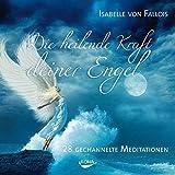 Die heilende Kraft deiner Engel: 28 gechannelte Meditationen - Isabelle von Fallois