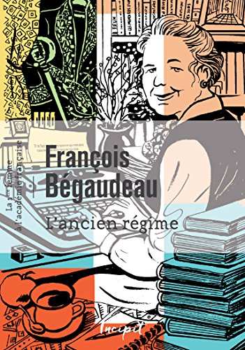 L'ancien régime (La première femme à l'Académie française)