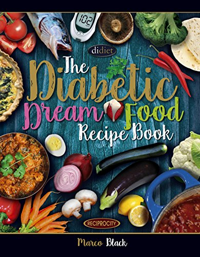 Diabetic Dream Food, The Diabetic Index Recipe Book: 150 Low Carb Anti Inflammatory High Omega 3 Omega 7 Good Fat, Low Sat Trans Omega 6 Bad Fat, Insulin ... Reversal and Cure) (English Edition)