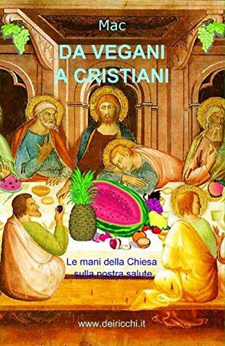 Da vegani a cristiani: Le mani della Chiesa sulla nostra salute (Italian Edition)