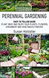 Perennial Gardening: Easy To Follow Guide: Plant Once And Enjoy Your Plants, Flowers, Shrubbery and Vegetables Forever (Perennial Gardening Guide and Tips Herb and Shrubbery Perennial Plants Book 1)