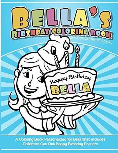 Bella's Birthday Coloring Book Kids Personalized Books: A Coloring Book Personalized for Bella that includes Children's Cut Out Happy Birthday Posters por Bella's Books