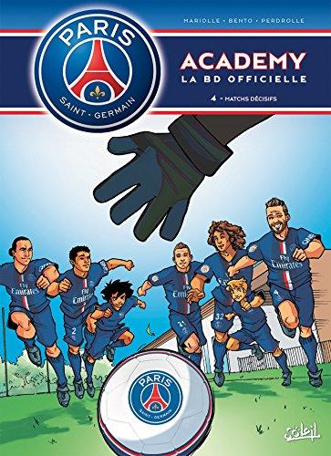 Paris Saint-Germain Academy T04 Matchs Dcisifs