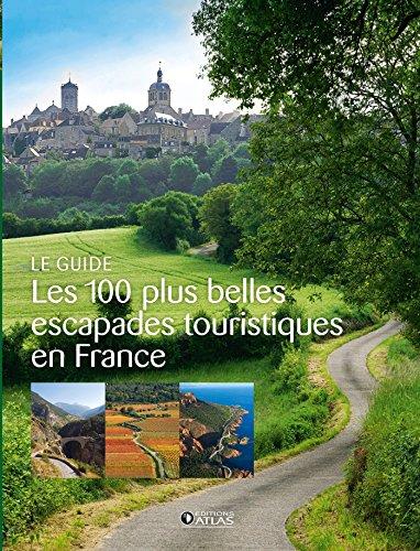 Les 100 plus belles escapades touristiques en France par Collectif