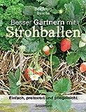 Besser Gärtnern mit Strohballen: Einfach, preiswert, pflegeleicht und überall anzulegen. Weniger Schädlinge und Krankheiten