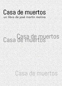 Casa de muertos (Spanish Edition) di [Molina, José Martín]