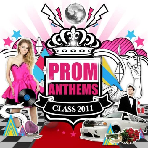 Prom Anthems: Class Of 2011 [E...