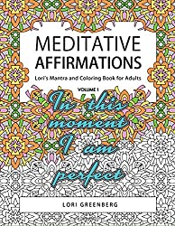 Meditative Affirmations: Volume 1 (Lori's Mantra and Coloring Book for Adults)