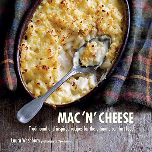 Mac 'n' Cheese: Traditional and Inspired Recipes for the Ultimate Comfort Food