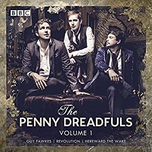 The Penny Dreadfuls - Volume 1: Guy Fawkes | Revolution | Hereward The Wake