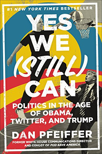 Yes We (Still) Can: Politics in the Age of Obama, Twitter, and Trump (English Edition) por Dan Pfeiffer