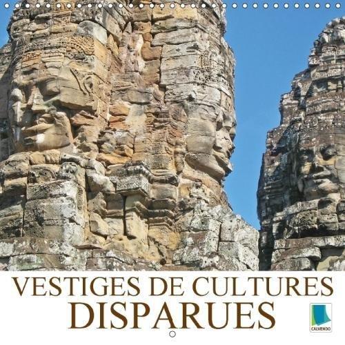 Vestiges de cultures disparues (Calendrier mural 2018 300 × 300 mm Square): Vestiges (en pierres) témoins de civilisations disparues dans le monde ... Places) [Kalender] [Apr 01, 2017] CALVENDO