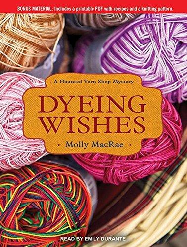 Dyeing Wishes: A Haunted Yarn Shop Mystery (Haunted Yarn Shop Mysteries) by Molly MacRae (2013-07-02)