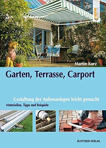 Garten, Terrasse, Carport: Gestaltung der Außenanlagen leicht gemacht. Materialien, Tipps und Beispiele