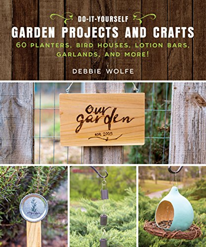Do-It-Yourself Garden Projects and Crafts: 60 Planters, Bird Houses, Lotion Bars, Garlands, and More (English Edition)
