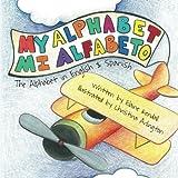 My Alphabet :Mi Alfabeto: The Alphabet in English & Spanish