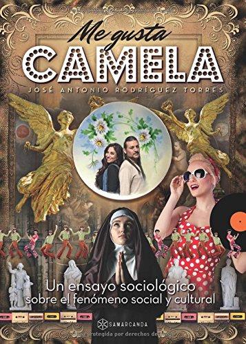 Me gusta Camela: Un ensayo sociológico sobre el fenómeno social y cultural por José Antonio Rodríguez Torres