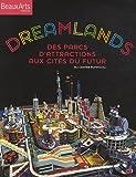 Dreamlands : Des parcs d'attractions aux cités du futur...