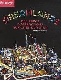 Dreamlands : Des parcs d'attractions aux cités du futur par Emmanuelle Lequeux